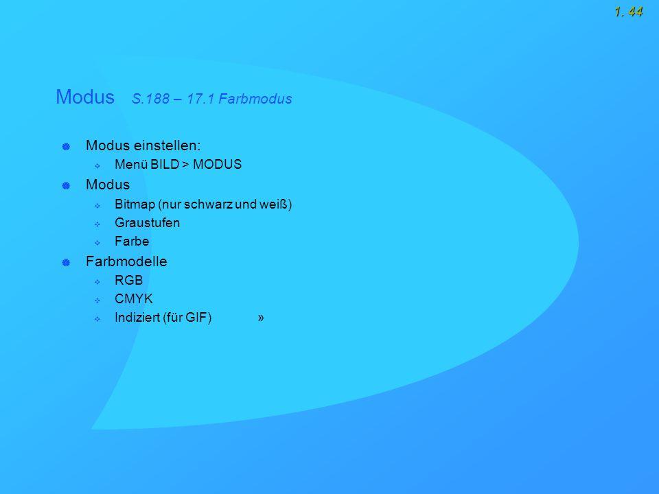1. 44 Modus S.188 – 17.1 Farbmodus  Modus einstellen:  Menü BILD > MODUS  Modus  Bitmap (nur schwarz und weiß)  Graustufen  Farbe  Farbmodelle