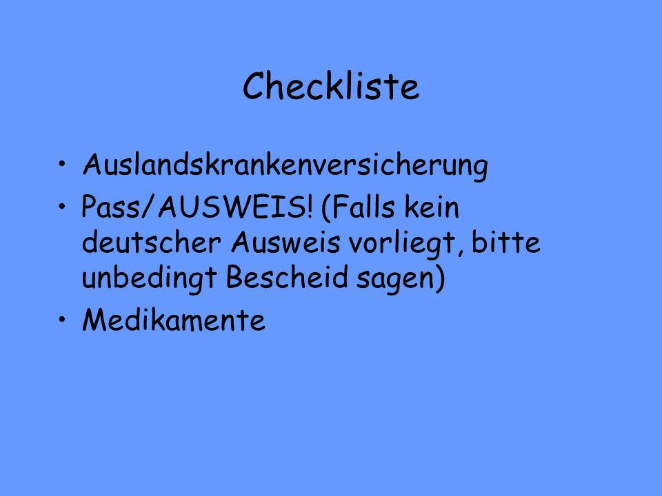 Checkliste Auslandskrankenversicherung Pass/AUSWEIS! (Falls kein deutscher Ausweis vorliegt, bitte unbedingt Bescheid sagen) Medikamente