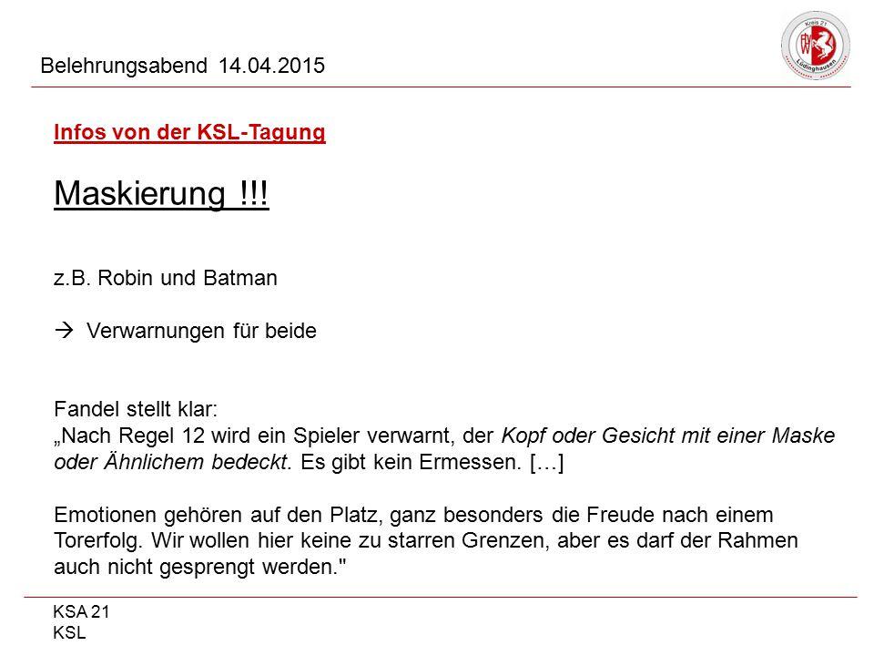 """KSA 21 KSL Belehrungsabend 14.04.2015 Infos von der KSL-Tagung Maskierung !!! z.B. Robin und Batman  Verwarnungen für beide Fandel stellt klar: """"Nach"""