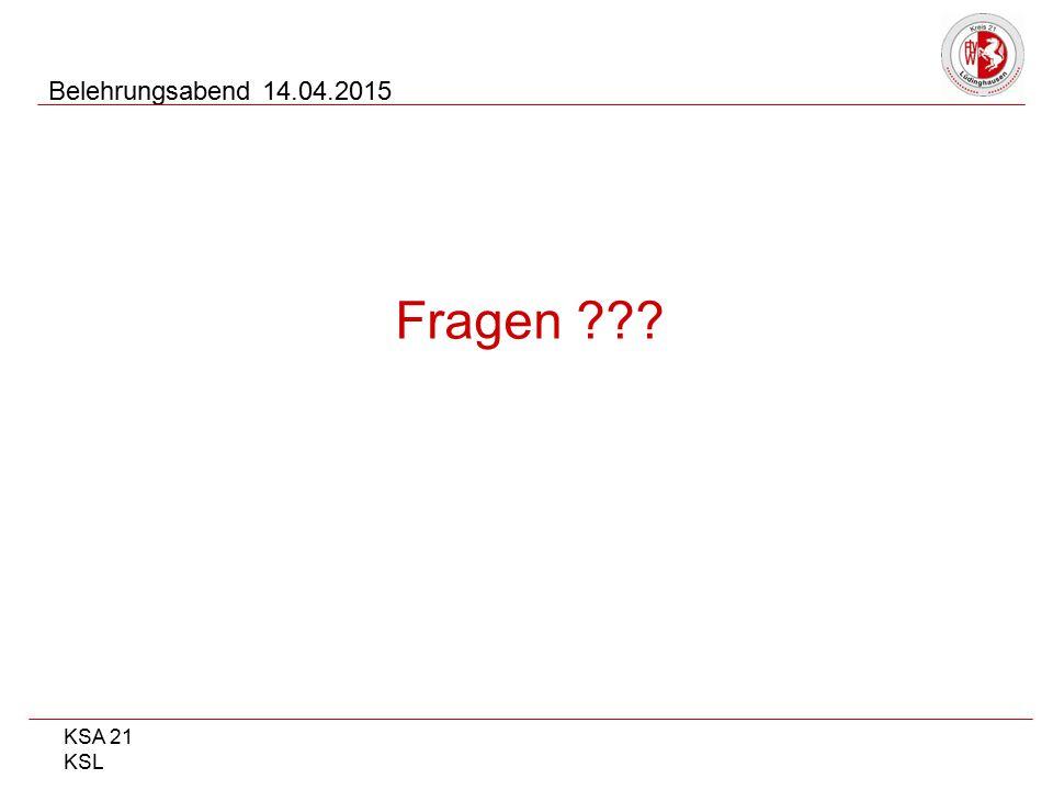 KSA 21 KSL Belehrungsabend 14.04.2015 Fragen ???