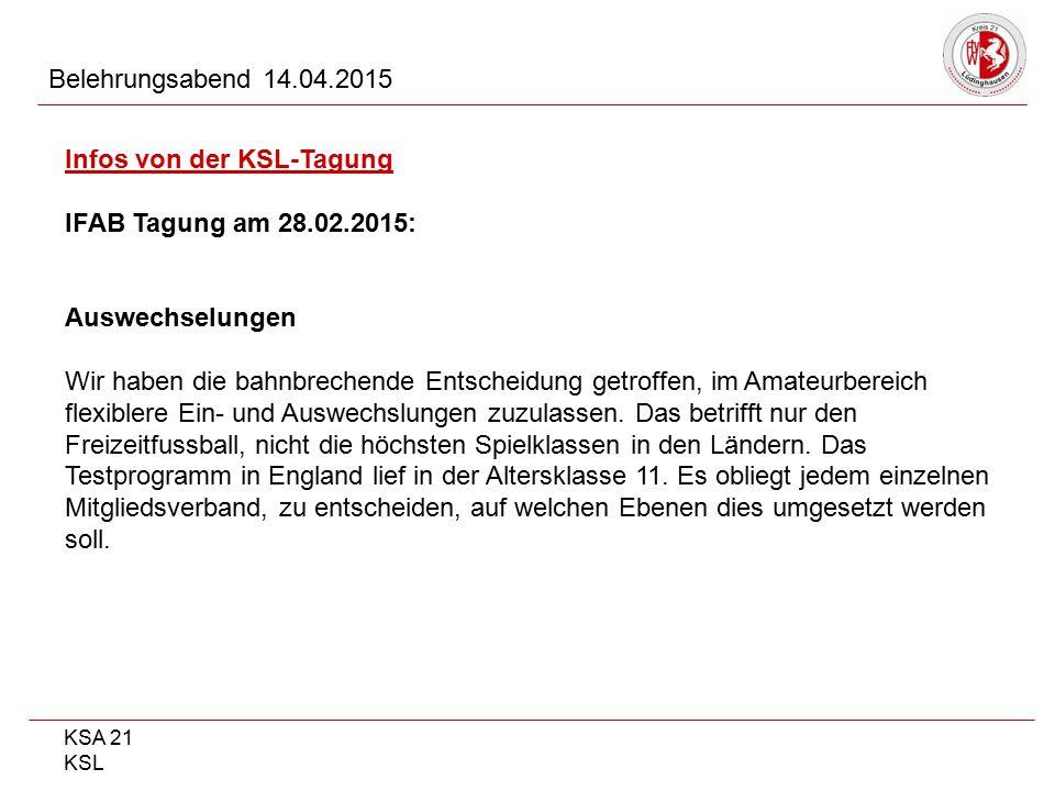 KSA 21 KSL Belehrungsabend 14.04.2015 Infos von der KSL-Tagung IFAB Tagung am 28.02.2015: Auswechselungen Wir haben die bahnbrechende Entscheidung get