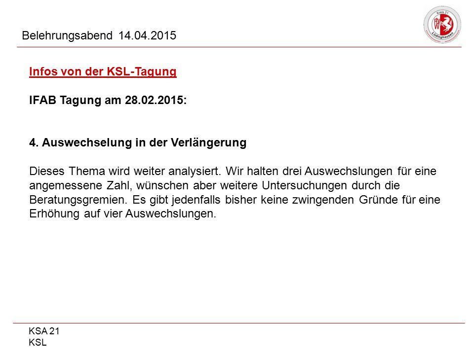 KSA 21 KSL Belehrungsabend 14.04.2015 Infos von der KSL-Tagung IFAB Tagung am 28.02.2015: 4. Auswechselung in der Verlängerung Dieses Thema wird weite