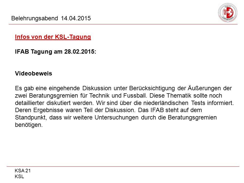 KSA 21 KSL Belehrungsabend 14.04.2015 Infos von der KSL-Tagung IFAB Tagung am 28.02.2015: Videobeweis Es gab eine eingehende Diskussion unter Berücksi