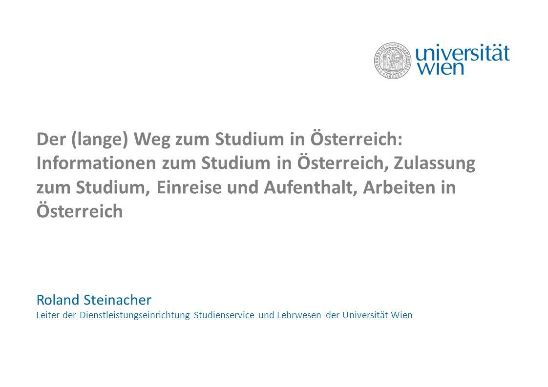 Der (lange) Weg zum Studium in Österreich: Informationen zum Studium in Österreich, Zulassung zum Studium, Einreise und Aufenthalt, Arbeiten in Österr