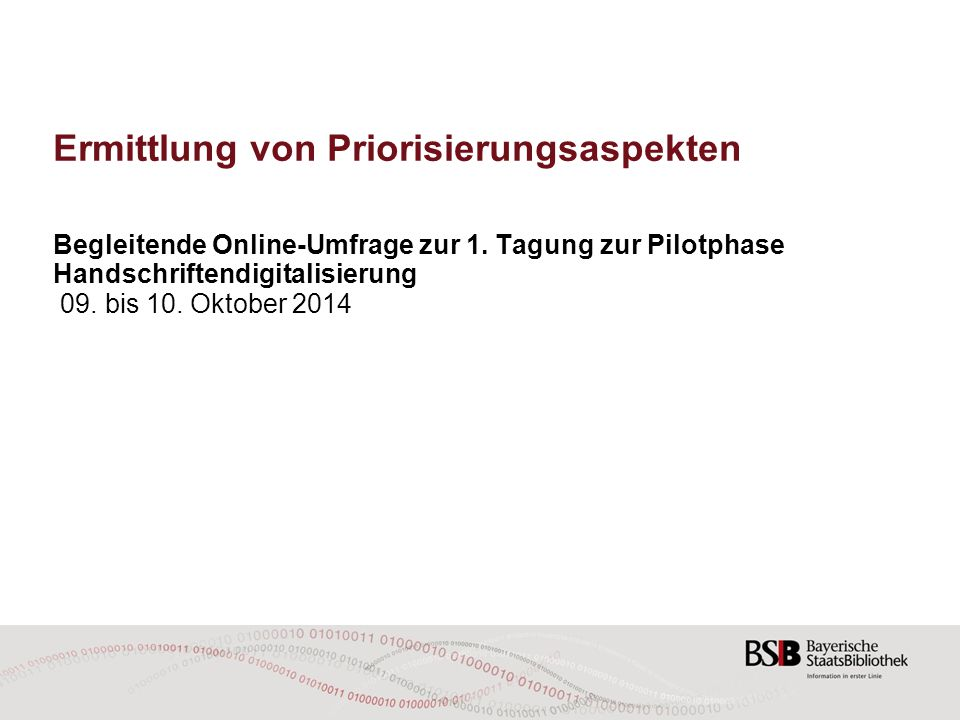 Ermittlung von Priorisierungsaspekten Begleitende Online-Umfrage zur 1. Tagung zur Pilotphase Handschriftendigitalisierung 09. bis 10. Oktober 2014