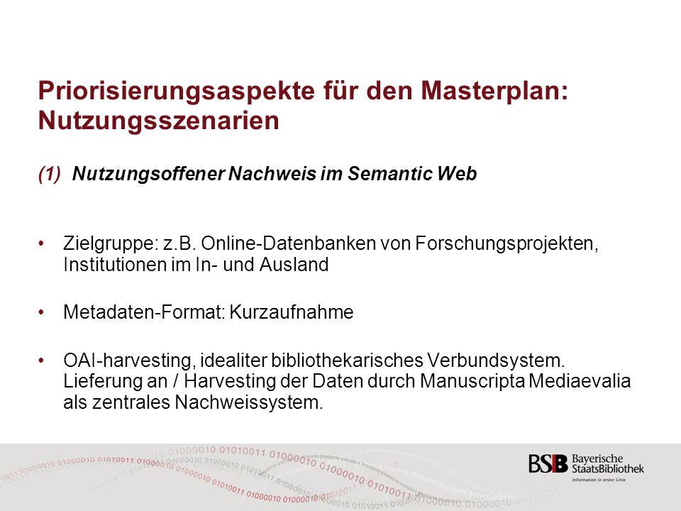 Priorisierungsaspekte für den Masterplan: Nutzungsszenarien (1)Nutzungsoffener Nachweis im Semantic Web Zielgruppe: z.B. Online-Datenbanken von Forsch