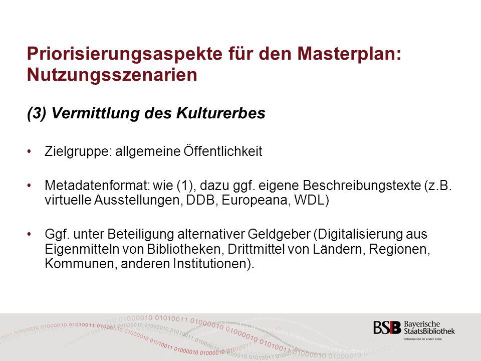Priorisierungsaspekte für den Masterplan: Nutzungsszenarien (3) Vermittlung des Kulturerbes Zielgruppe: allgemeine Öffentlichkeit Metadatenformat: wie