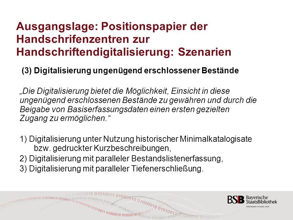Ausgangslage: Positionspapier der Handschrifenzentren zur Handschriftendigitalisierung: Szenarien (3) Digitalisierung ungenügend erschlossener Beständ