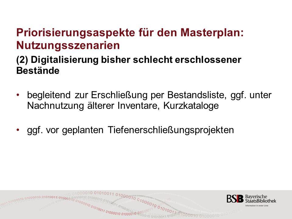 Priorisierungsaspekte für den Masterplan: Nutzungsszenarien (2) Digitalisierung bisher schlecht erschlossener Bestände begleitend zur Erschließung per