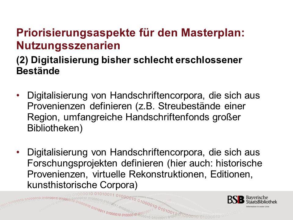 Priorisierungsaspekte für den Masterplan: Nutzungsszenarien (2) Digitalisierung bisher schlecht erschlossener Bestände Digitalisierung von Handschrift