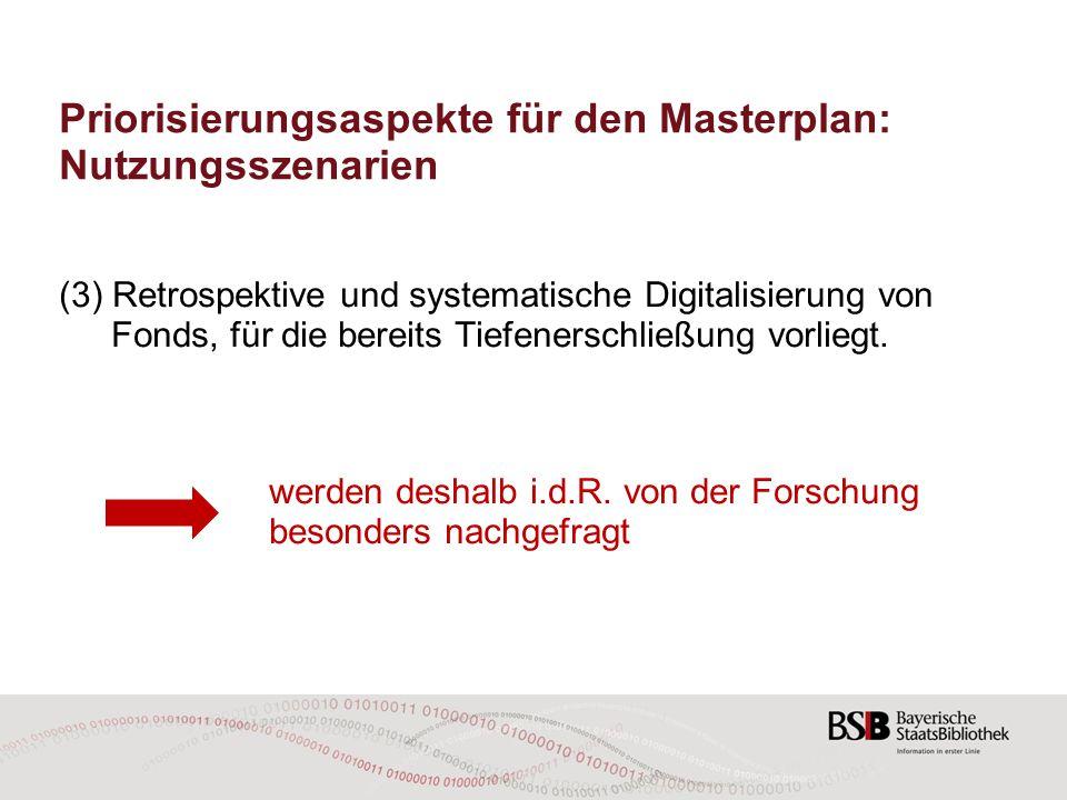 Priorisierungsaspekte für den Masterplan: Nutzungsszenarien (3) Retrospektive und systematische Digitalisierung von Fonds, für die bereits Tiefenersch