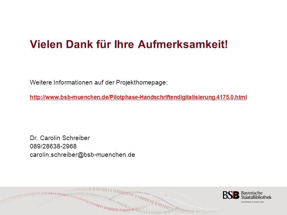 Vielen Dank für Ihre Aufmerksamkeit! Weitere Informationen auf der Projekthomepage: http://www.bsb-muenchen.de/Pilotphase-Handschriftendigitalisierung