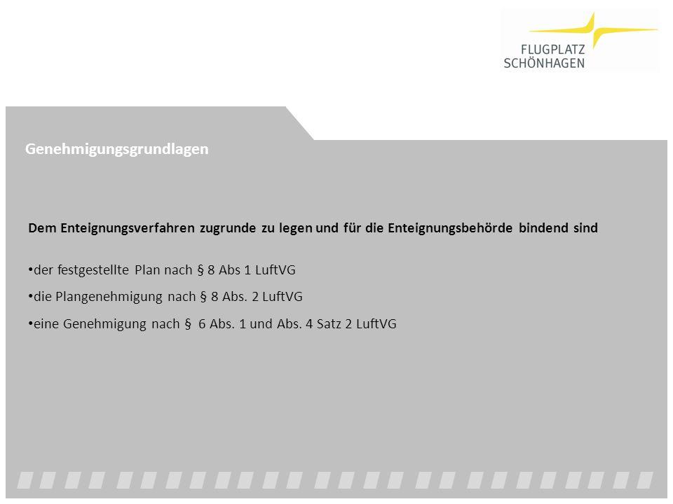 Genehmigungsgrundlagen Dem Enteignungsverfahren zugrunde zu legen und für die Enteignungsbehörde bindend sind der festgestellte Plan nach § 8 Abs 1 Lu
