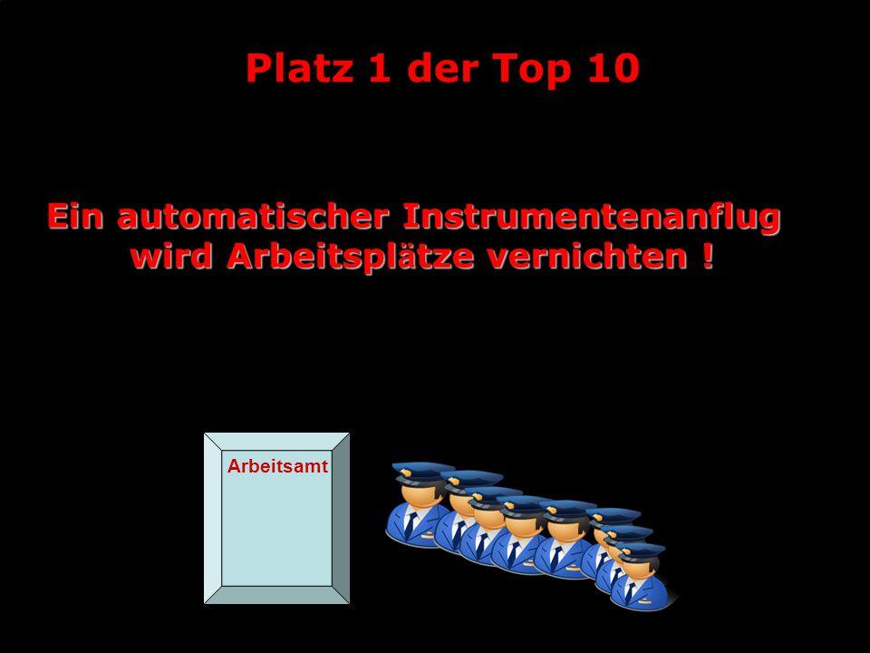 Platz 1 der Top 10 Ein automatischer Instrumentenanflug wird Arbeitspl ä tze vernichten ! Arbeitsamt