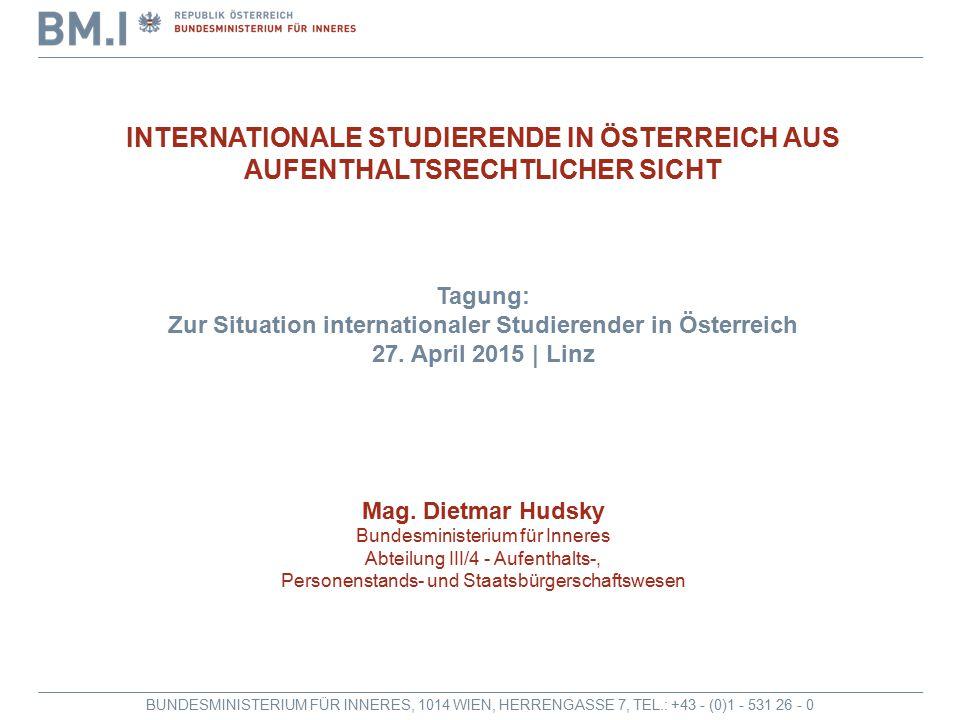 BUNDESMINISTERIUM FÜR INNERES, 1014 WIEN, HERRENGASSE 7, TEL.: +43 - (0)1 - 531 26 - 0 INTERNATIONALE STUDIERENDE IN ÖSTERREICH AUS AUFENTHALTSRECHTLICHER SICHT Tagung: Zur Situation internationaler Studierender in Österreich 27.