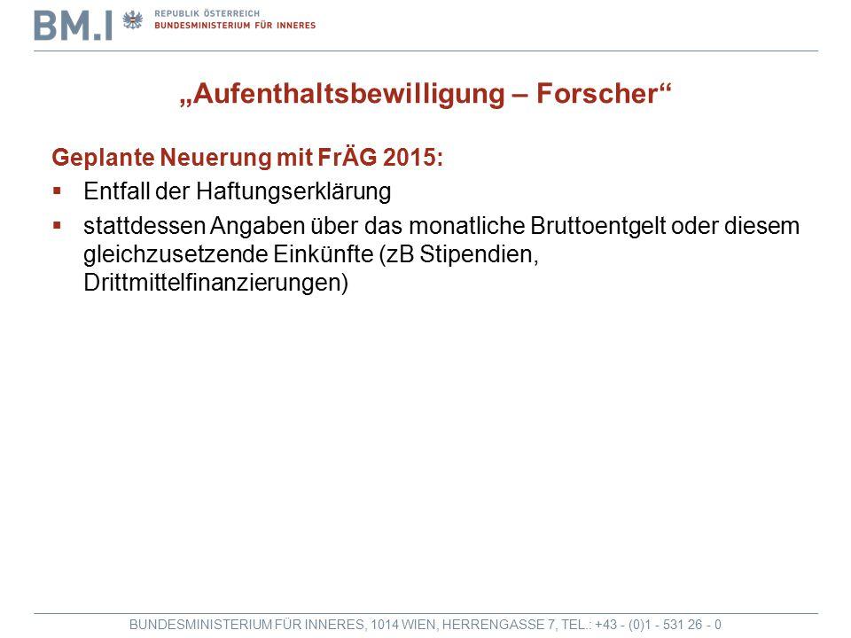 """BUNDESMINISTERIUM FÜR INNERES, 1014 WIEN, HERRENGASSE 7, TEL.: +43 - (0)1 - 531 26 - 0 """"Aufenthaltsbewilligung – Forscher"""" Geplante Neuerung mit FrÄG"""