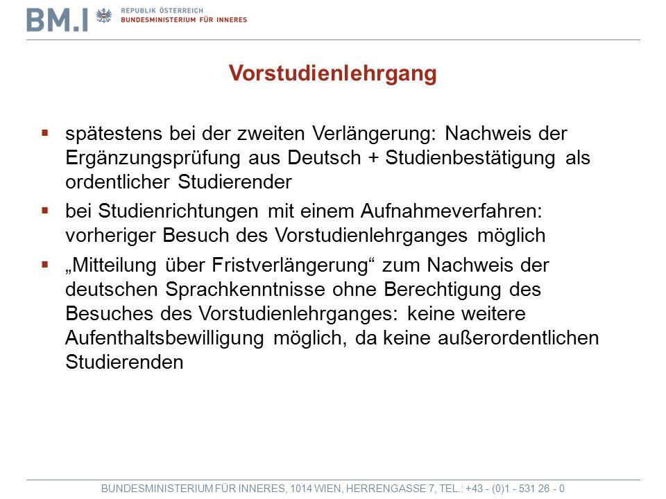 BUNDESMINISTERIUM FÜR INNERES, 1014 WIEN, HERRENGASSE 7, TEL.: +43 - (0)1 - 531 26 - 0 Vorstudienlehrgang  spätestens bei der zweiten Verlängerung: N