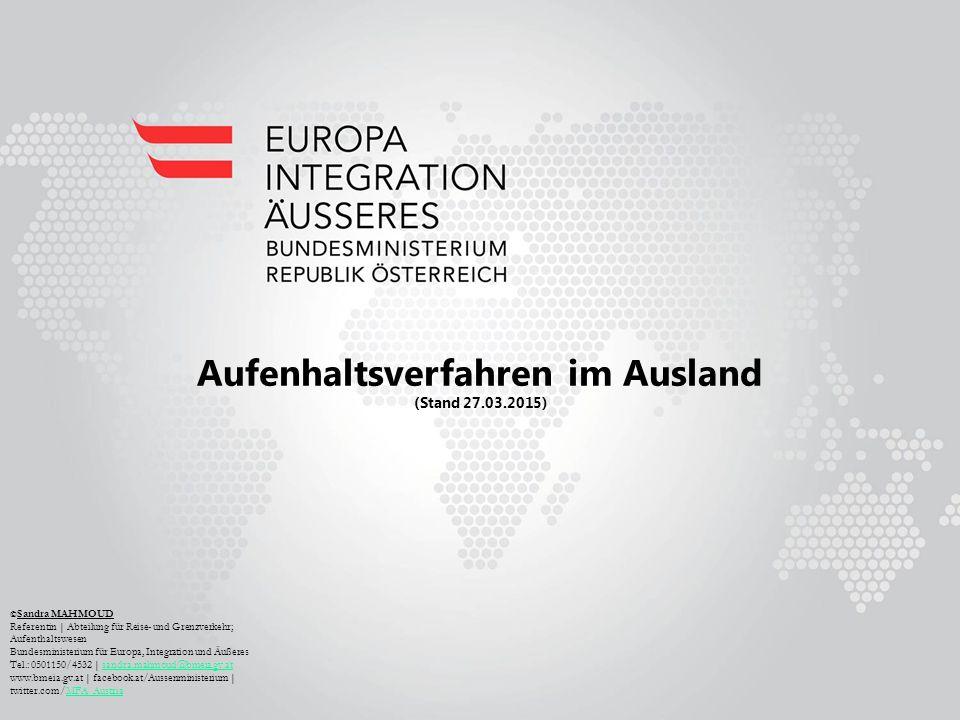 © Sandra MAHMOUD Referentin | Abteilung für Reise- und Grenzverkehr; Aufenthaltswesen Bundesministerium für Europa, Integration und Äußeres Tel.: 0501