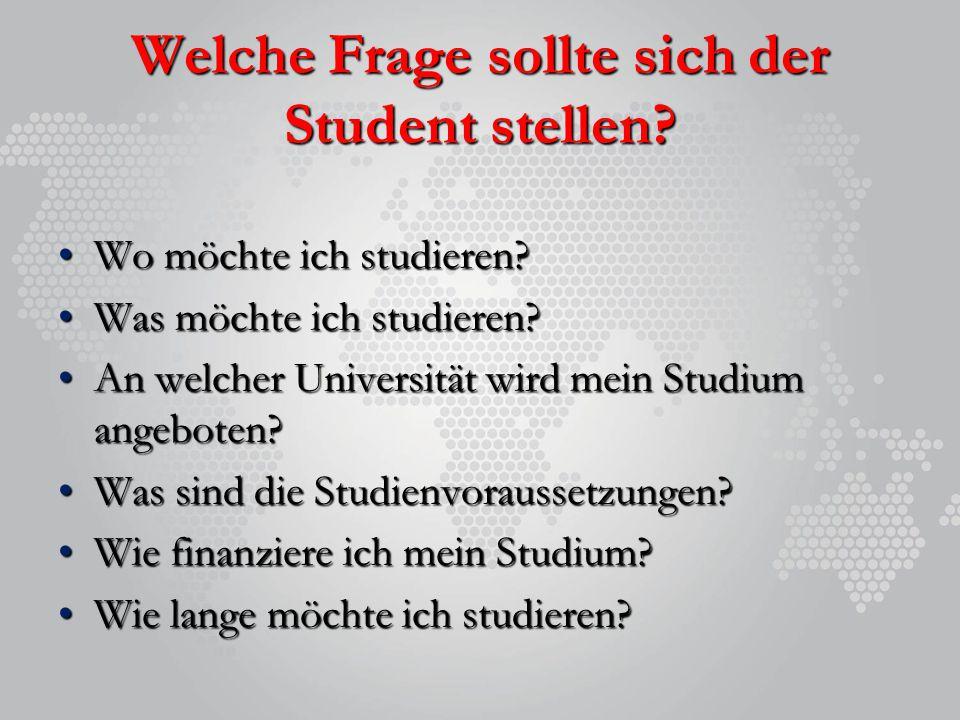 Welche Frage sollte sich der Student stellen? Wo möchte ich studieren?Wo möchte ich studieren? Was möchte ich studieren?Was möchte ich studieren? An w