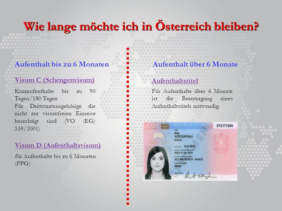Wie lange möchte ich in Österreich bleiben? Aufenthalt bis zu 6 Monaten Visum C (Schengenvisum) Visum D (Aufenthaltsvisum) Aufenthalt über 6 Monate Ku