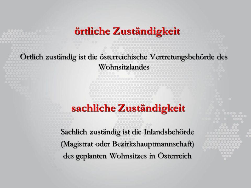 örtliche Zuständigkeit Örtlich zuständig ist die österreichische Vertretungsbehörde des Wohnsitzlandes sachliche Zuständigkeit Sachlich zuständig ist