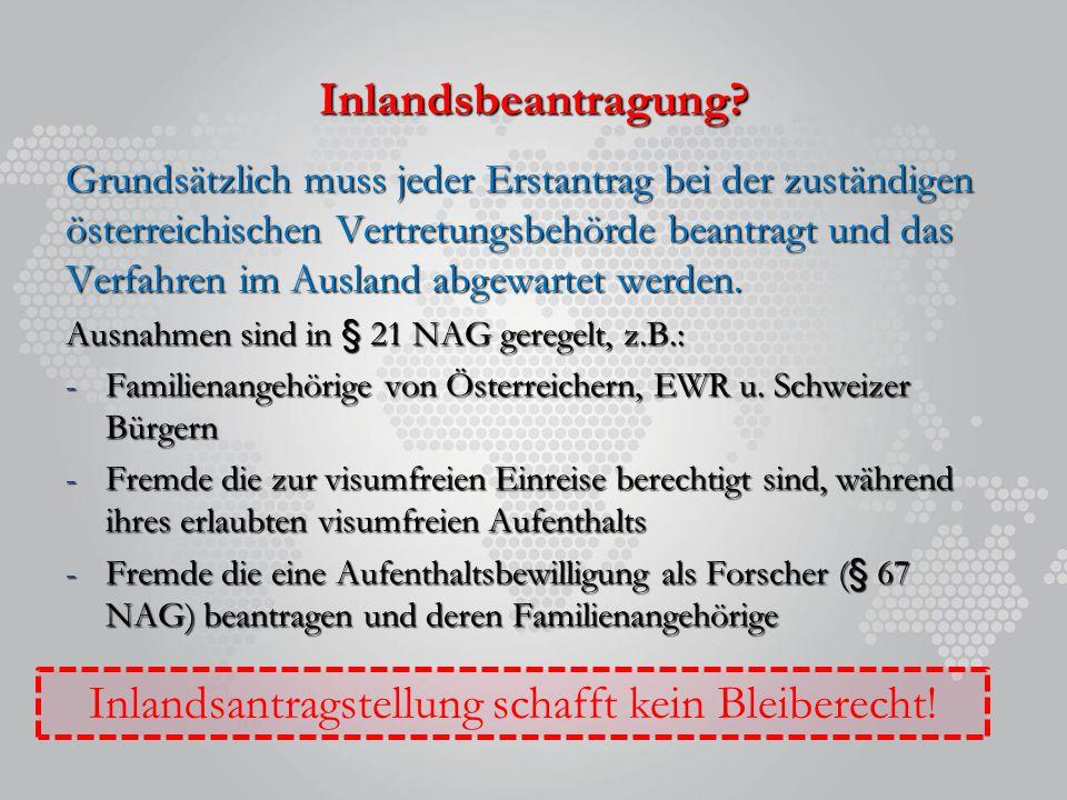 Inlandsbeantragung? Grundsätzlich muss jeder Erstantrag bei der zuständigen österreichischen Vertretungsbehörde beantragt und das Verfahren im Ausland