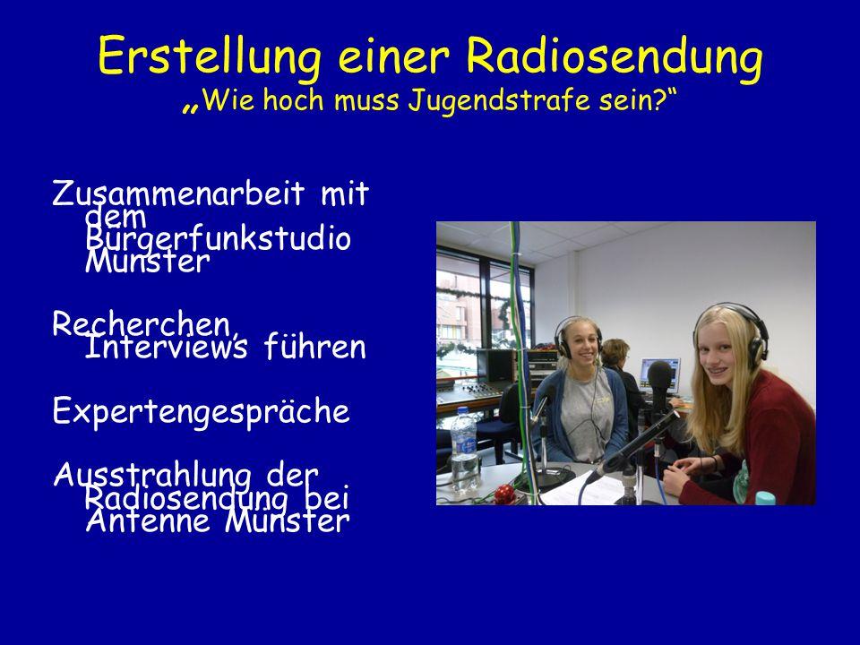 """Erstellung einer Radiosendung """" Wie hoch muss Jugendstrafe sein?"""" Zusammenarbeit mit dem Bürgerfunkstudio Münster Recherchen, Interviews führen Expert"""