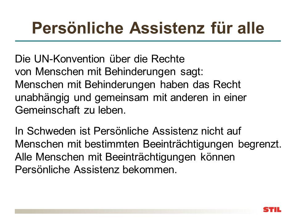 Persönliche Assistenz in Schweden Du hast das Recht auf Persönliche Assistenz: für deine Grundbedürfnisse (Pflege, Hygiene) für das Essen für das Ankleiden und Entkleiden für die Kommunikation Zusätzlich: Wenn du jemand mit Spezialwissen über dich und deine Bedürfnisse brauchst, kannst du Persönliche Assistenz bekommen,.