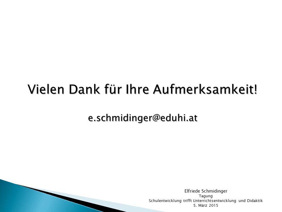 Vielen Dank für Ihre Aufmerksamkeit! e.schmidinger@eduhi.at Elfriede Schmidinger Tagung Schulentwicklung trifft Unterrichtsentwicklung und Didaktik 5.