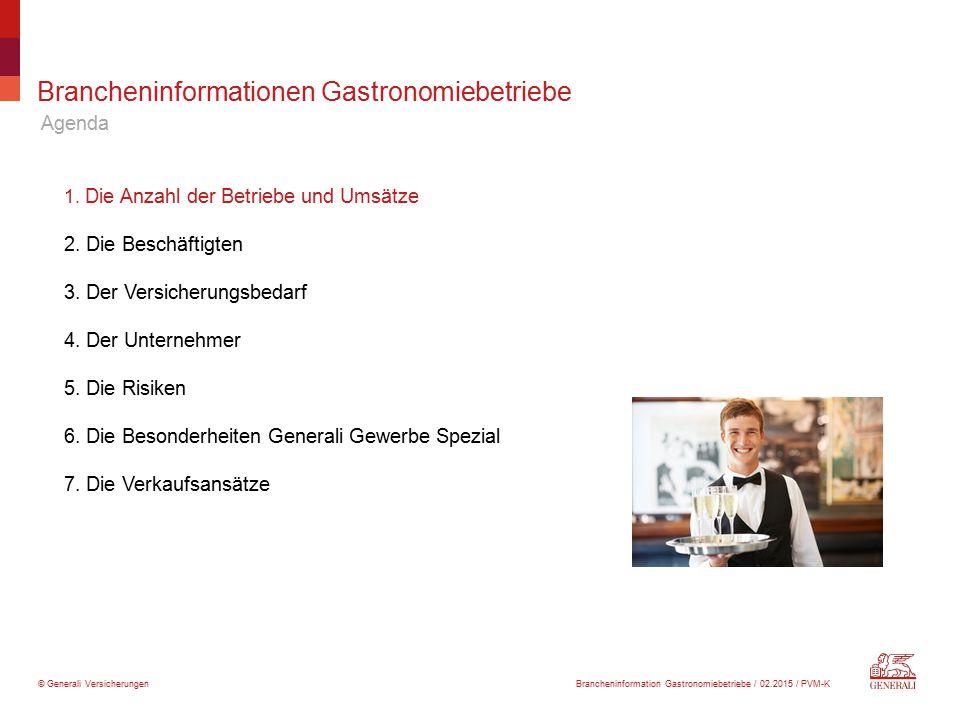 © Generali Versicherungen Brancheninformationen Gastronomiebetriebe Agenda Brancheninformation Gastronomiebetriebe / 02.2015 / PVM-K 1. Die Anzahl der