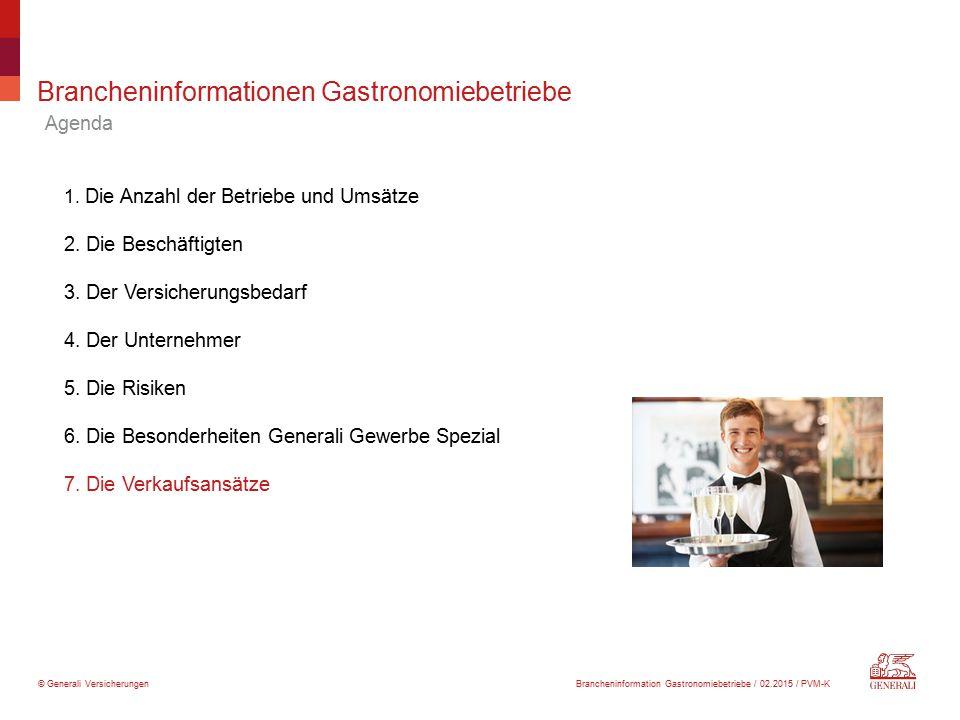 © Generali Versicherungen Brancheninformationen Gastronomiebetriebe Agenda 1. Die Anzahl der Betriebe und Umsätze 2. Die Beschäftigten 3. Der Versiche