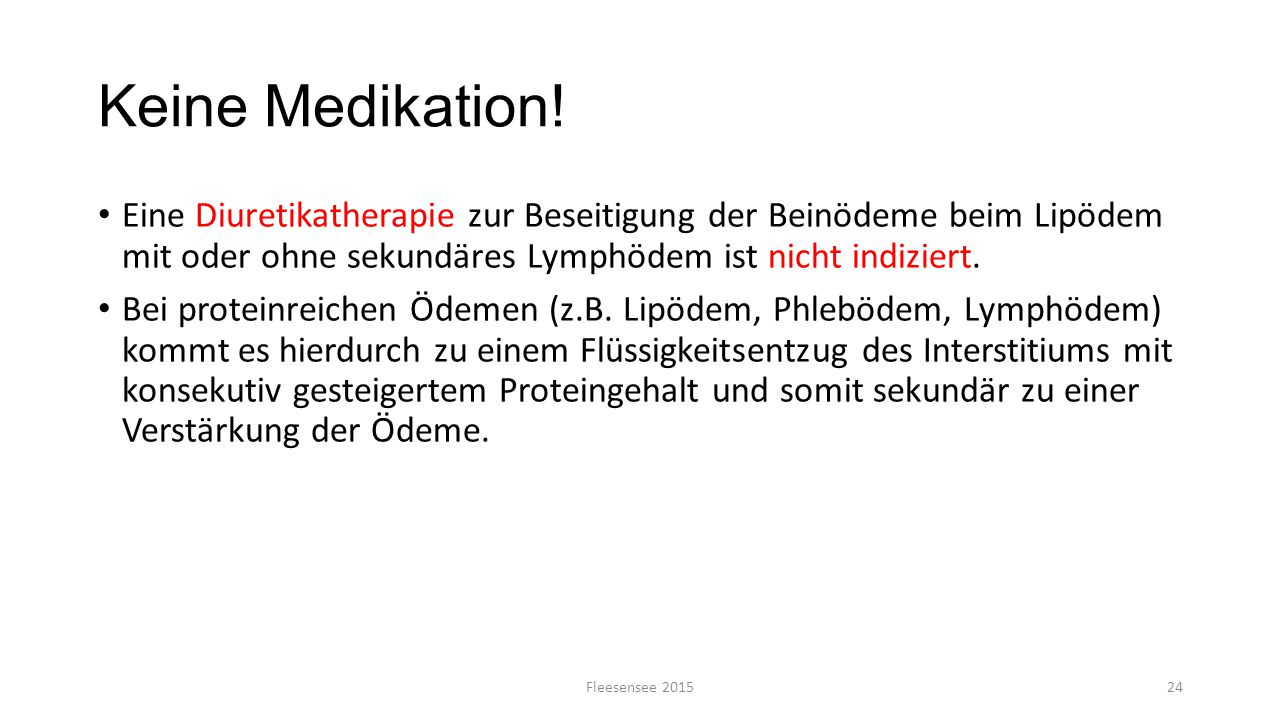 Keine Medikation! Eine Diuretikatherapie zur Beseitigung der Beinödeme beim Lipödem mit oder ohne sekundäres Lymphödem ist nicht indiziert. Bei protei