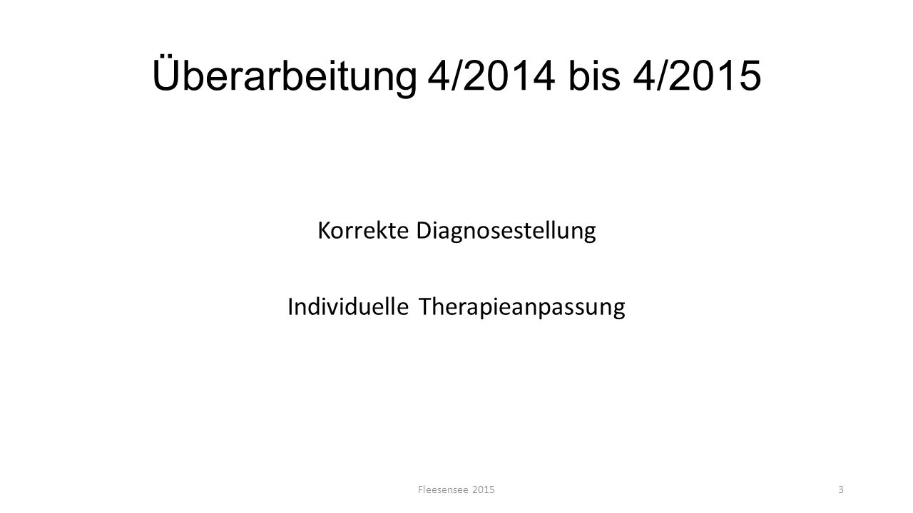 Überarbeitung 4/2014 bis 4/2015 Fleesensee 20153 Korrekte Diagnosestellung Individuelle Therapieanpassung