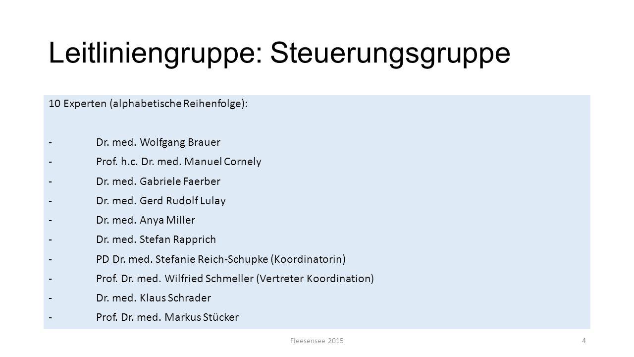 Leitliniengruppe: Steuerungsgruppe Fleesensee 20154 10 Experten (alphabetische Reihenfolge): -Dr. med. Wolfgang Brauer -Prof. h.c. Dr. med. Manuel Cor
