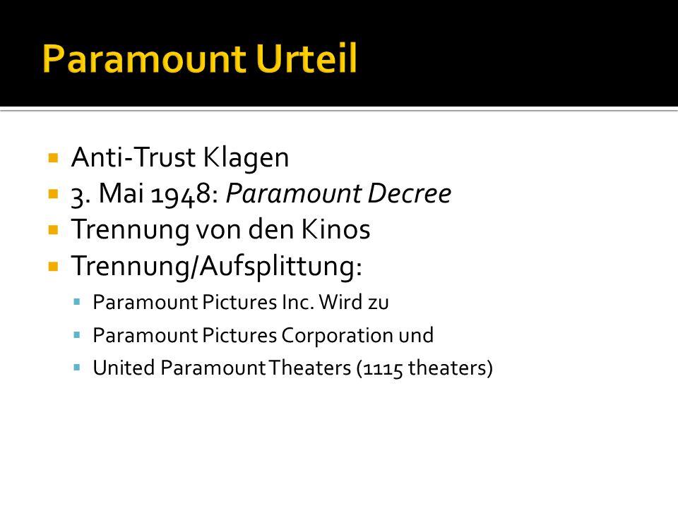  Anti-Trust Klagen  3. Mai 1948: Paramount Decree  Trennung von den Kinos  Trennung/Aufsplittung:  Paramount Pictures Inc. Wird zu  Paramount Pi