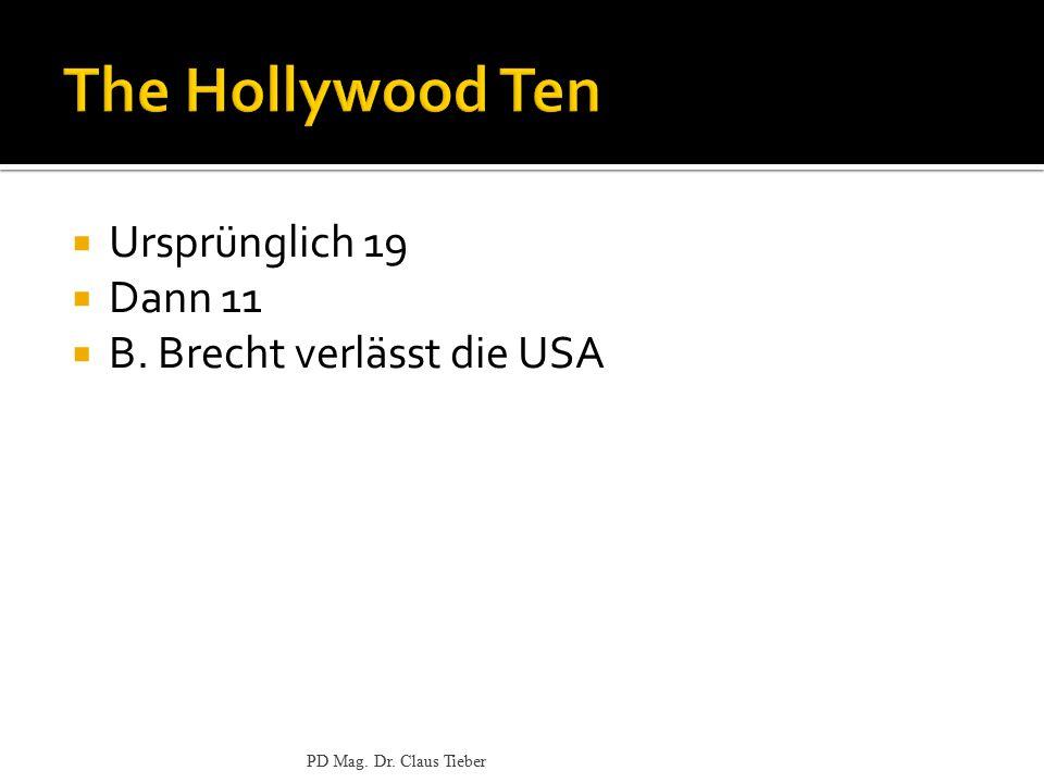  Ursprünglich 19  Dann 11  B. Brecht verlässt die USA PD Mag. Dr. Claus Tieber