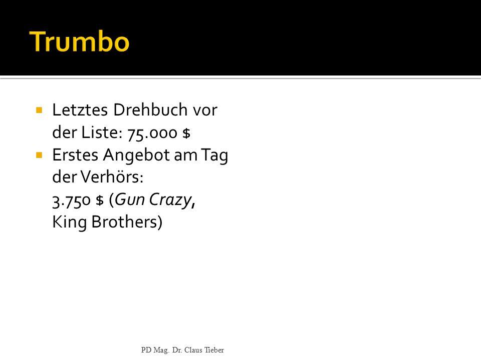  Letztes Drehbuch vor der Liste: 75.000 $  Erstes Angebot am Tag der Verhörs: 3.750 $ (Gun Crazy, King Brothers) PD Mag. Dr. Claus Tieber