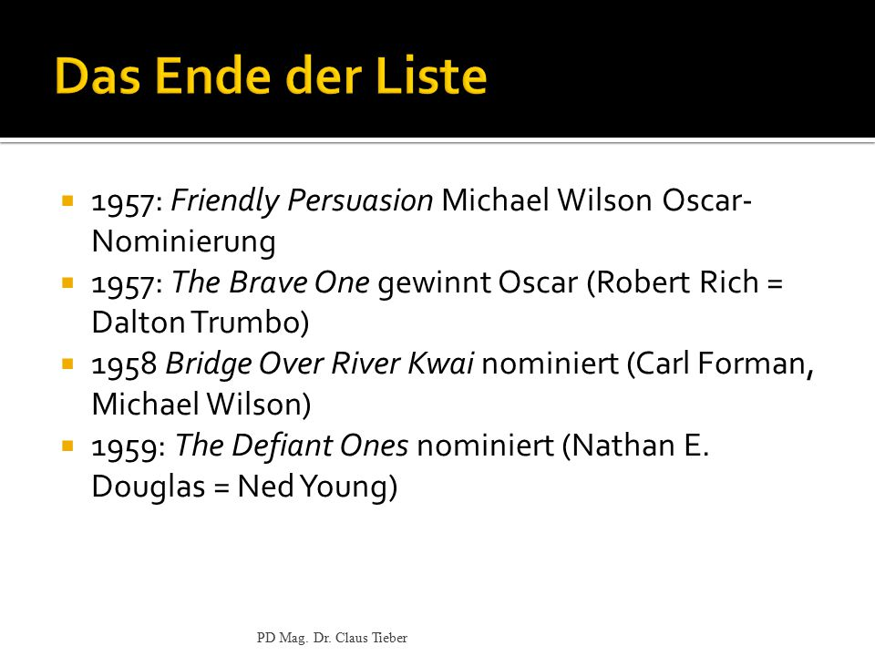  1957: Friendly Persuasion Michael Wilson Oscar- Nominierung  1957: The Brave One gewinnt Oscar (Robert Rich = Dalton Trumbo)  1958 Bridge Over River Kwai nominiert (Carl Forman, Michael Wilson)  1959: The Defiant Ones nominiert (Nathan E.