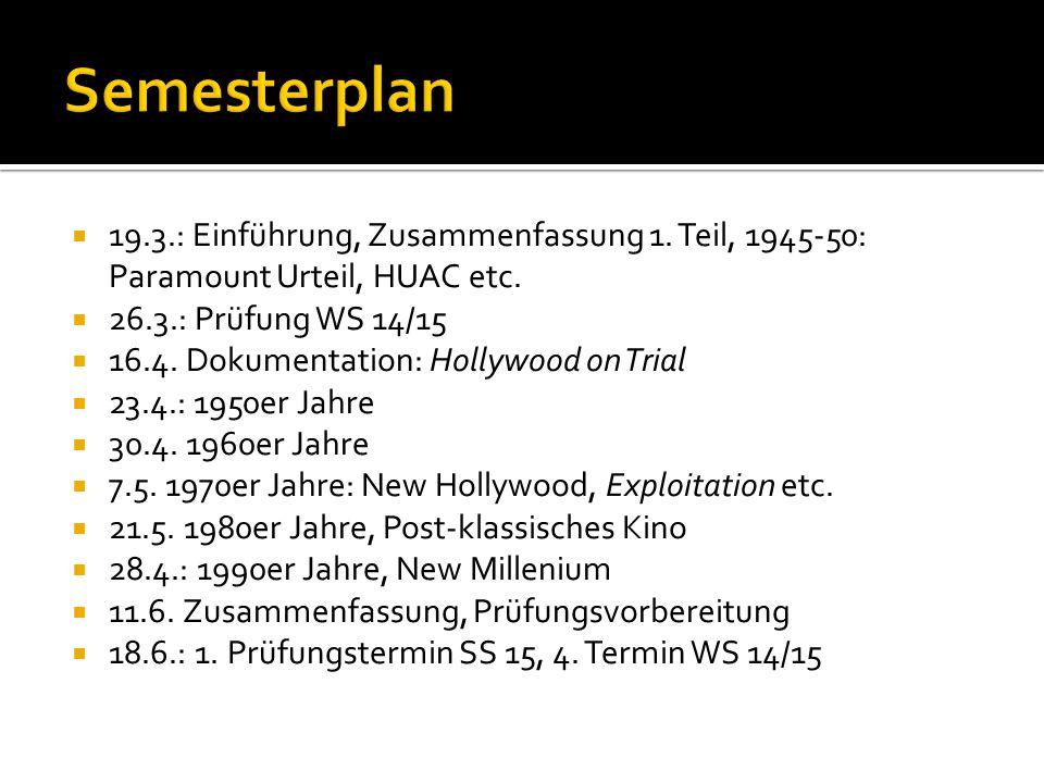  19.3.: Einführung, Zusammenfassung 1. Teil, 1945-50: Paramount Urteil, HUAC etc.  26.3.: Prüfung WS 14/15  16.4. Dokumentation: Hollywood on Trial