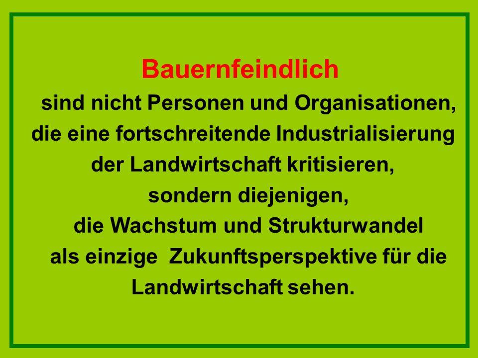 Bauernfeindlich sind nicht Personen und Organisationen, die eine fortschreitende Industrialisierung der Landwirtschaft kritisieren, sondern diejenigen