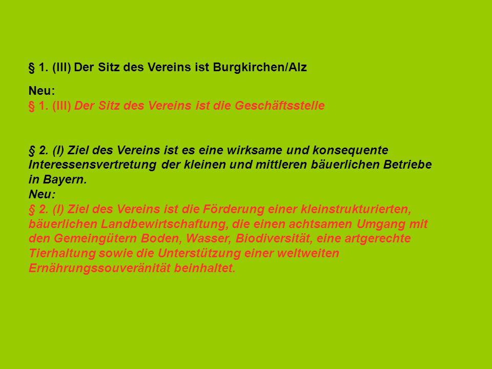 § 1. (III) Der Sitz des Vereins ist Burgkirchen/Alz Neu: § 1. (III) Der Sitz des Vereins ist die Geschäftsstelle § 2. (I) Ziel des Vereins ist es eine