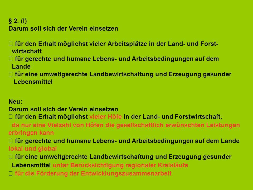 § 2. (I) Darum soll sich der Verein einsetzen  für den Erhalt möglichst vieler Arbeitsplätze in der Land- und Forst- wirtschaft  für gerechte und hu