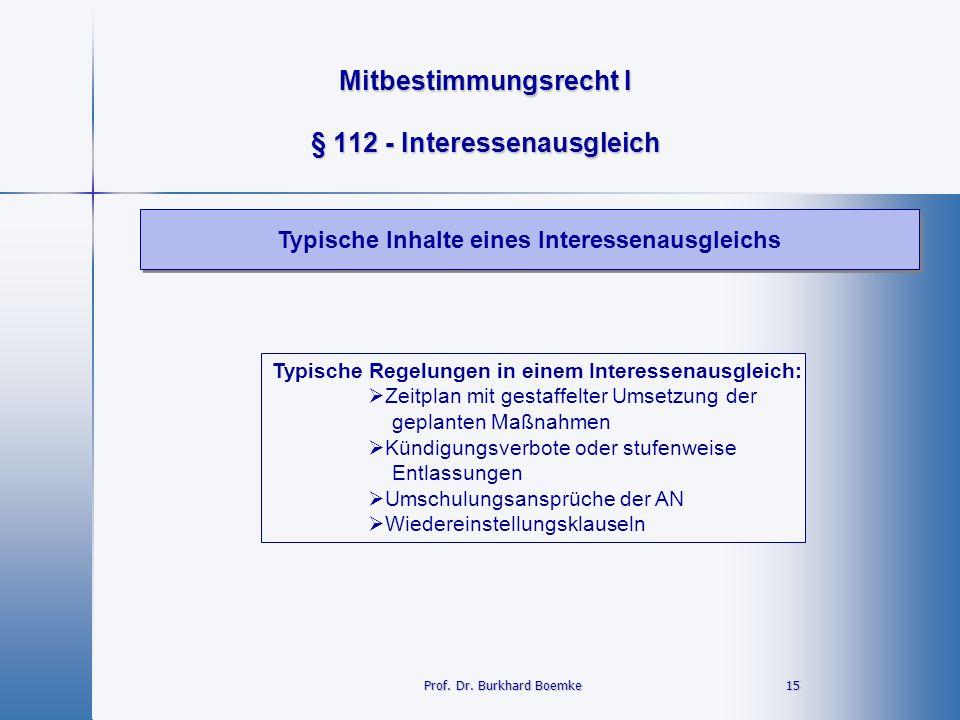 Mitbestimmungsrecht I 15 15 § 112 - Interessenausgleich Typische Inhalte eines Interessenausgleichs Prof. Dr. Burkhard Boemke Typische Regelungen in e