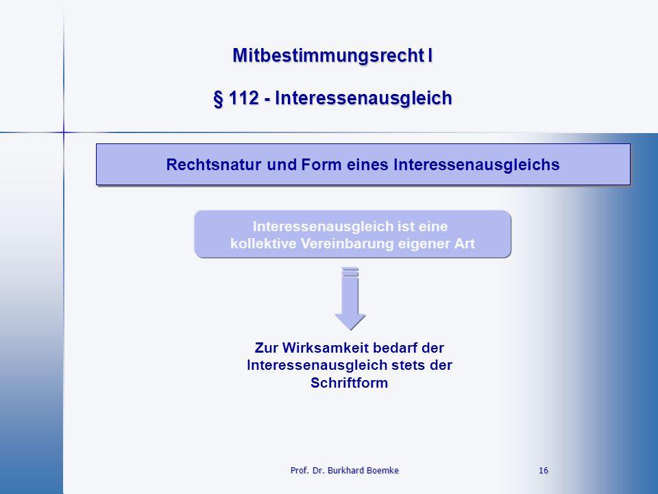 Mitbestimmungsrecht I 16 16 § 112 - Interessenausgleich Rechtsnatur und Form eines Interessenausgleichs Prof. Dr. Burkhard Boemke Zur Wirksamkeit beda