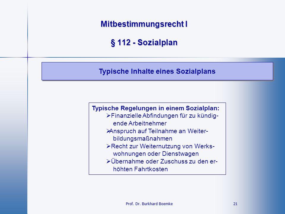 Mitbestimmungsrecht I 21 21 § 112 - Sozialplan Typische Inhalte eines Sozialplans Prof. Dr. Burkhard Boemke Typische Regelungen in einem Sozialplan: 
