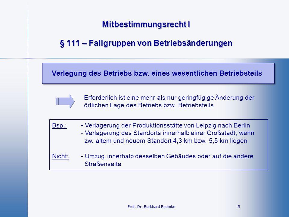 Mitbestimmungsrecht I 5 Prof. Dr. Burkhard Boemke § 111 – Fallgruppen von Betriebsänderungen Verlegung des Betriebs bzw. eines wesentlichen Betriebste