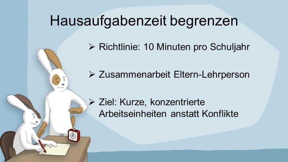 Hausaufgabenzeit begrenzen  Richtlinie: 10 Minuten pro Schuljahr  Zusammenarbeit Eltern-Lehrperson  Ziel: Kurze, konzentrierte Arbeitseinheiten ans