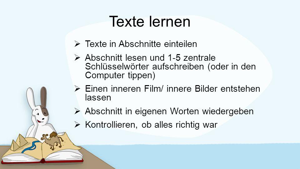 Texte lernen  Texte in Abschnitte einteilen  Abschnitt lesen und 1-5 zentrale Schlüsselwörter aufschreiben (oder in den Computer tippen)  Einen inn