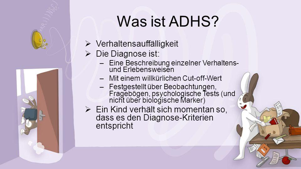 Was ist ADHS?  Verhaltensauffälligkeit  Die Diagnose ist: –Eine Beschreibung einzelner Verhaltens- und Erlebensweisen –Mit einem willkürlichen Cut-o