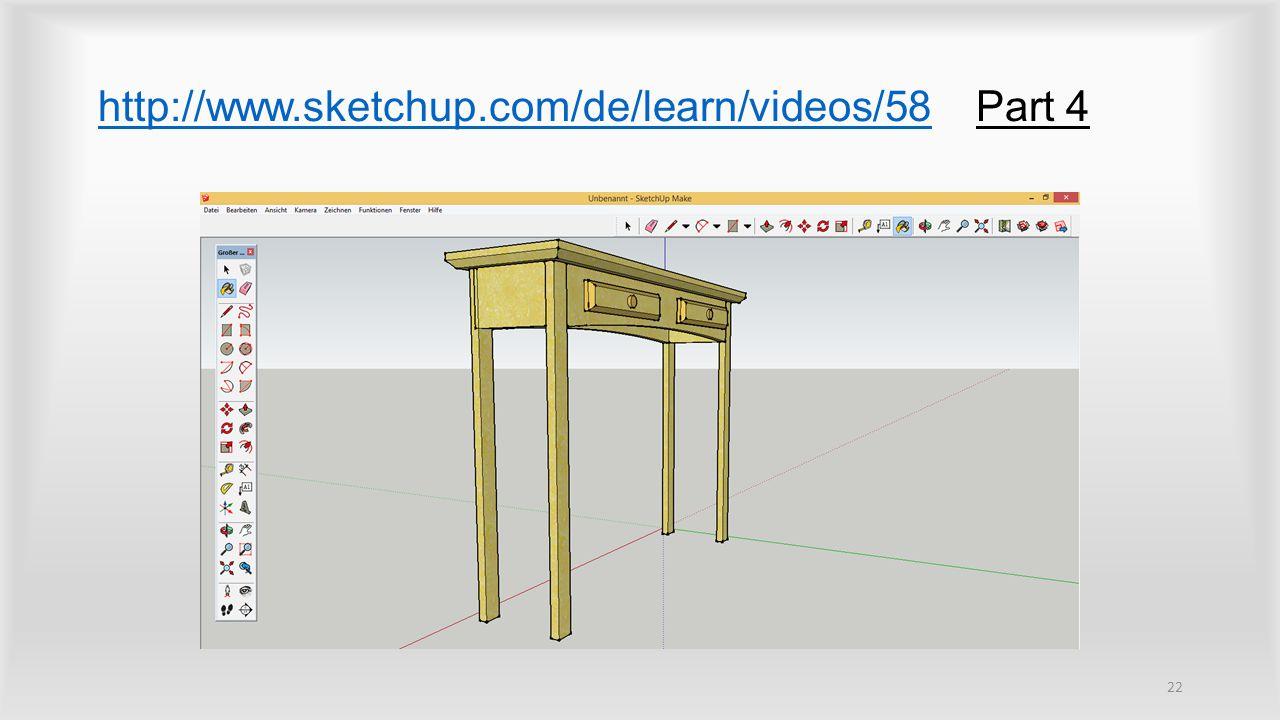 http://www.sketchup.com/de/learn/videos/58http://www.sketchup.com/de/learn/videos/58 Part 4 22